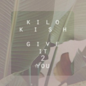 kilo-kish-give-it-2-you-530x530